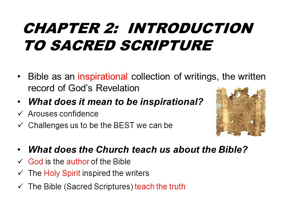 CHAPTER 2: INTRODUCTION TO SACRED SCRIPTURE Bible as an inspirational collection of writings, the written record of God's Revelation What does it mean to be inspirational.