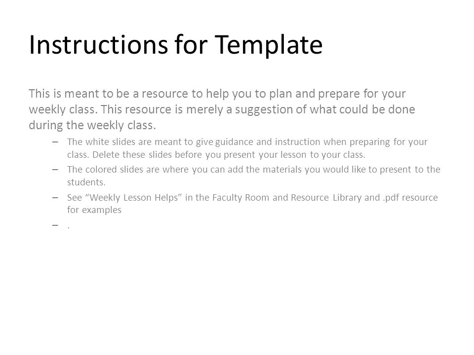 Instructions for Template This is meant to be a resource to help you to plan and prepare for your weekly class.