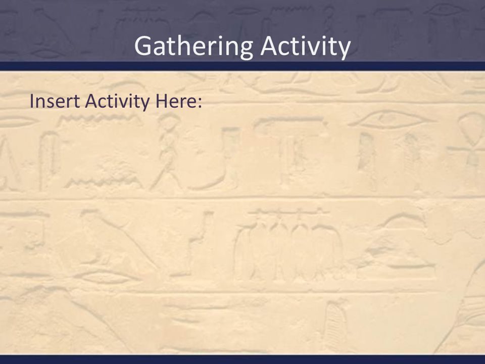 Gathering Activity Insert Activity Here: