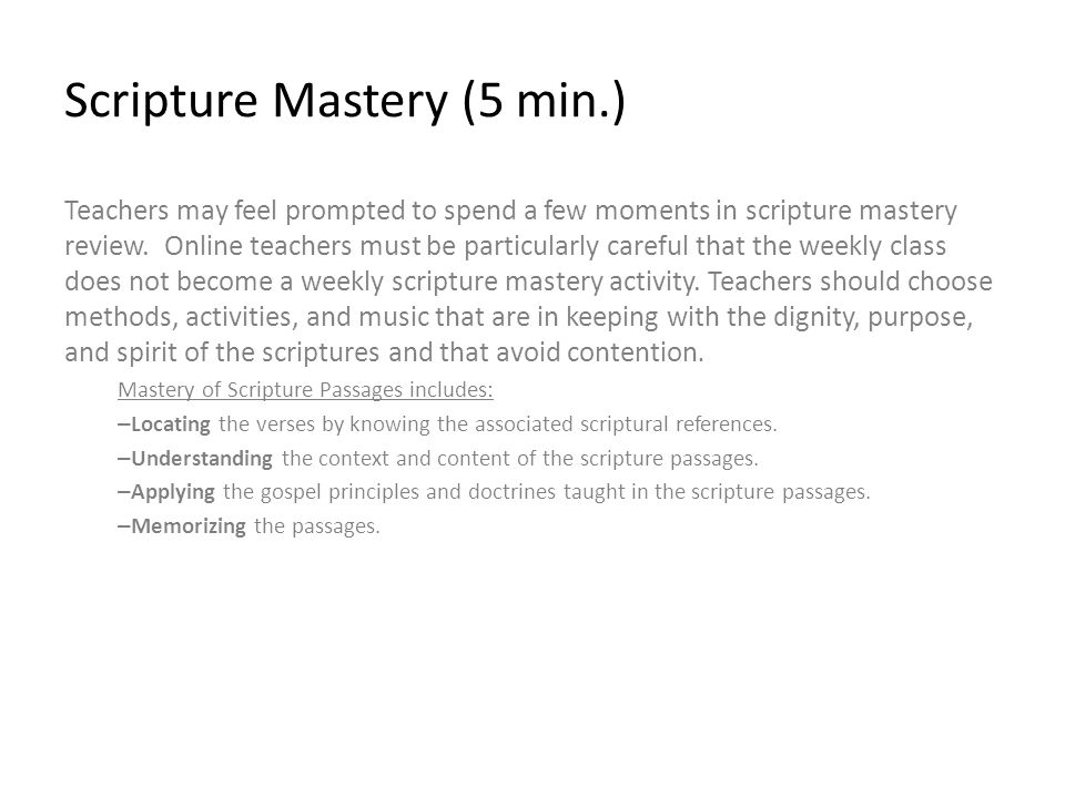Scripture Mastery (5 min.) Teachers may feel prompted to spend a few moments in scripture mastery review.