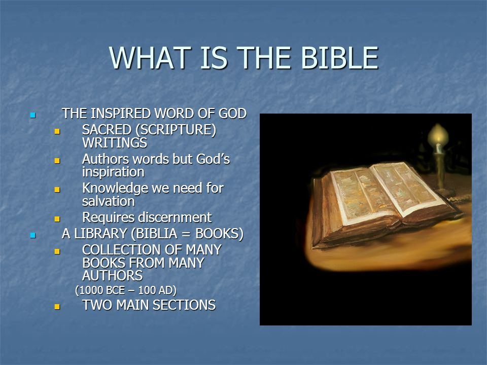 WHAT IS THE BIBLE THE INSPIRED WORD OF GOD THE INSPIRED WORD OF GOD SACRED (SCRIPTURE) WRITINGS SACRED (SCRIPTURE) WRITINGS Authors words but God's in