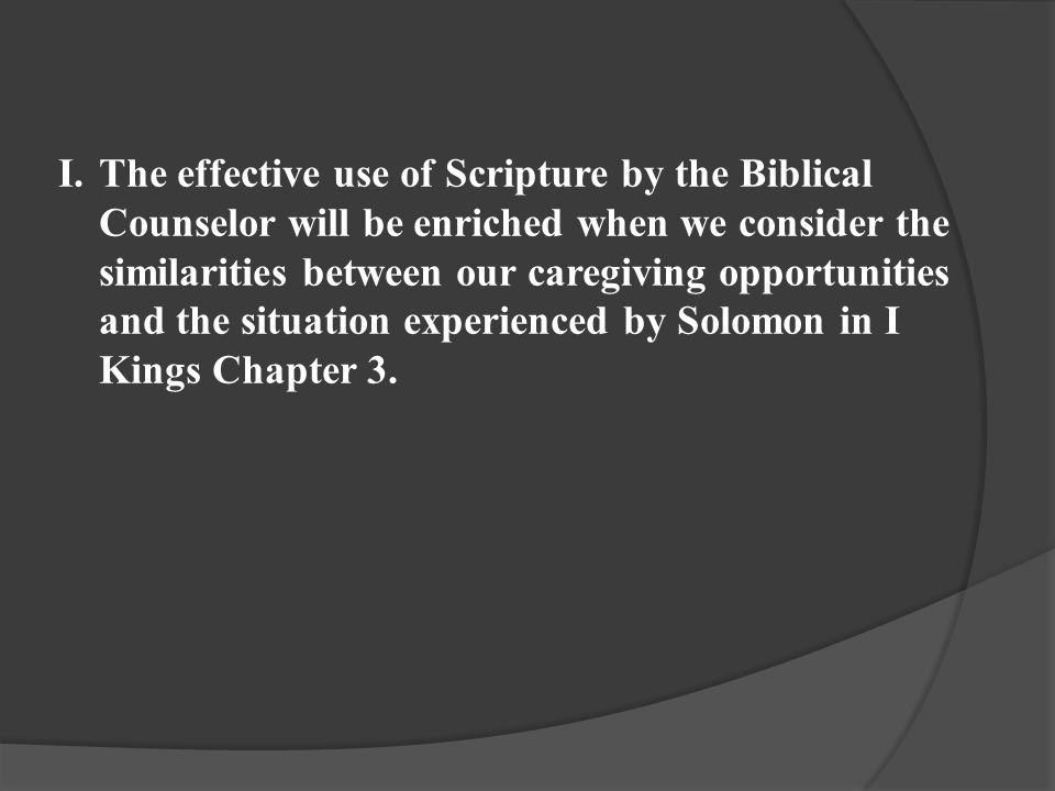Summation The accurate and effective use of the Scriptures in counseling occurs when the caregiver, in dependence on the presence and power of the Holy Spirit, confidently seeks to engage the careseeker in a collaborative attempt to apply the truth found in the Word of God to real needs experienced by the careseeker, who is engaged in the pursuit of the imitation of Christ within a community of accountability we call the church.
