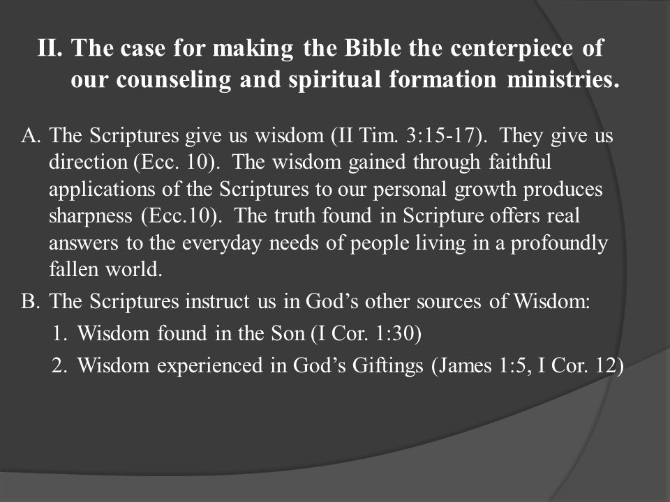 II.The case for making the Bible the centerpiece of our counseling and spiritual formation ministries.