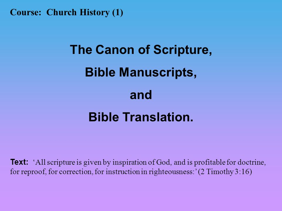 Course: Church History (1) The Canon of Scripture, Bible Manuscripts, and Bible Translation.