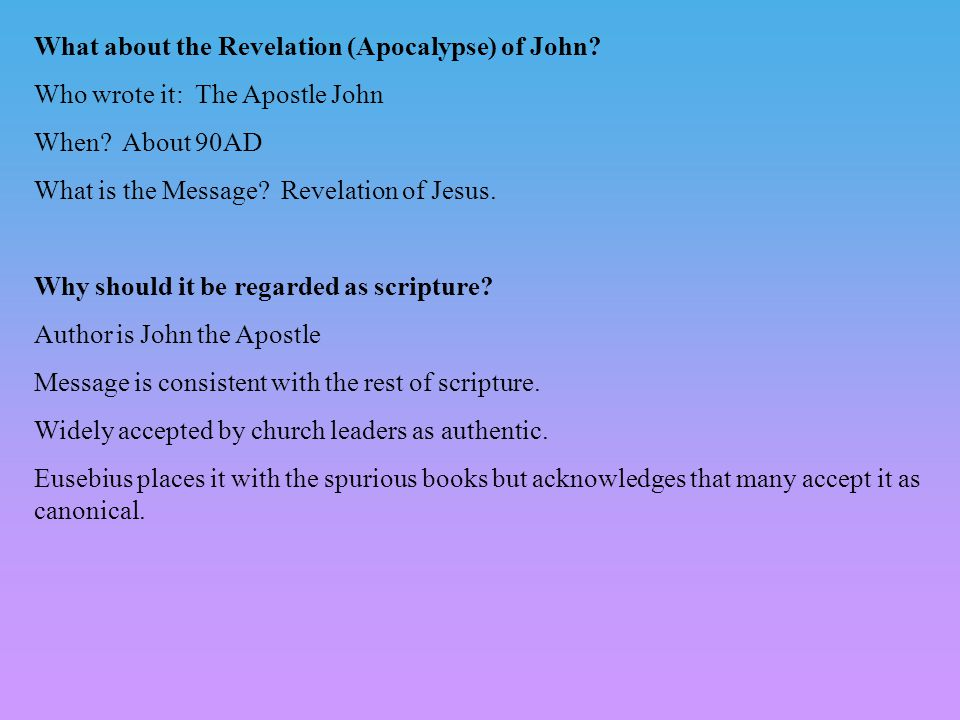 What about the Revelation (Apocalypse) of John.Who wrote it: The Apostle John When.