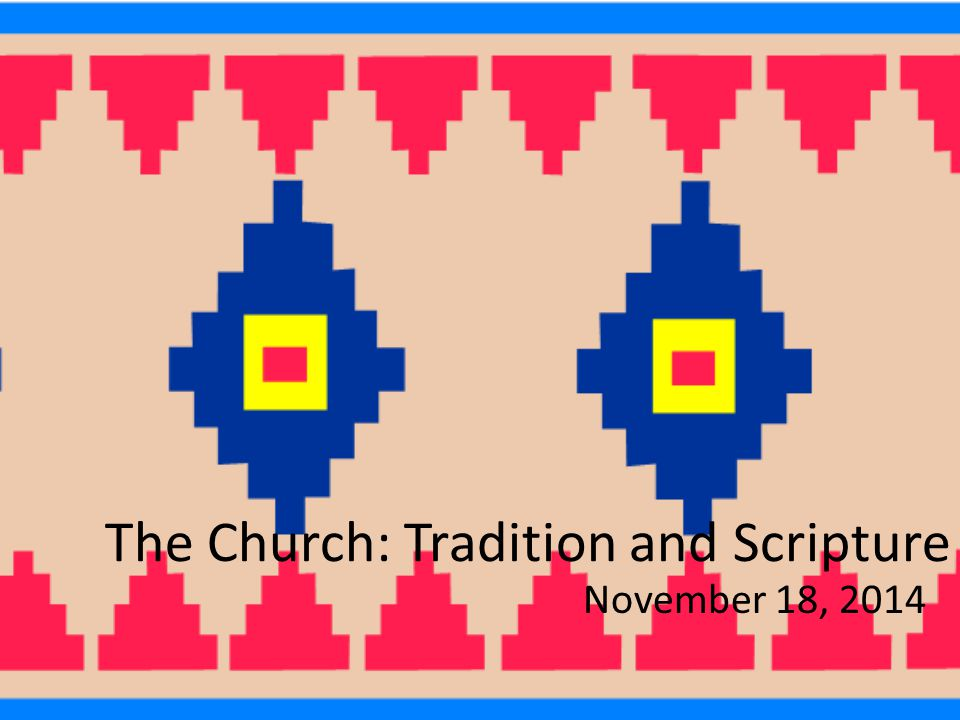 The Church: Tradition and Scripture November 18, 2014