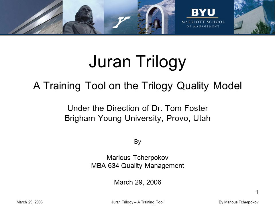 March 29, 2006Juran Trilogy – A Training Tool 1 By Marious Tcherpokov Juran Trilogy A Training Tool on the Trilogy Quality Model Under the Direction o
