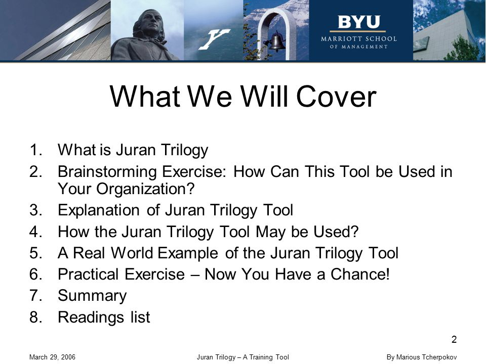Juran Trilogy – A Training Tool 2 By Marious Tcherpokov What We Will Cover 1.What is Juran Trilogy 2.Brainstorming Exercise: How Can This Tool be Used