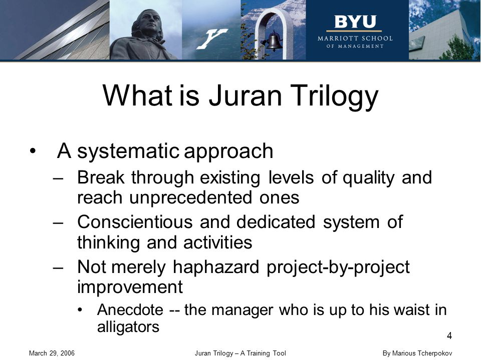 March 29, 2006Juran Trilogy – A Training Tool 4 By Marious Tcherpokov What is Juran Trilogy A systematic approach –Break through existing levels of qu