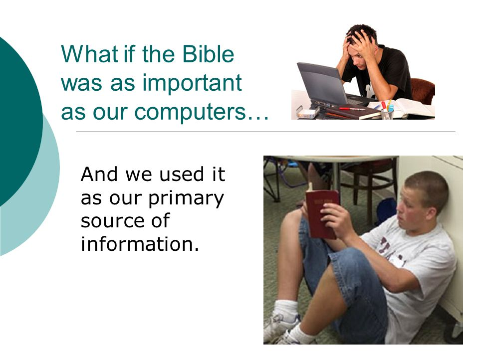 What if the Bible was as important as our computers… And we used it as our primary source of information.