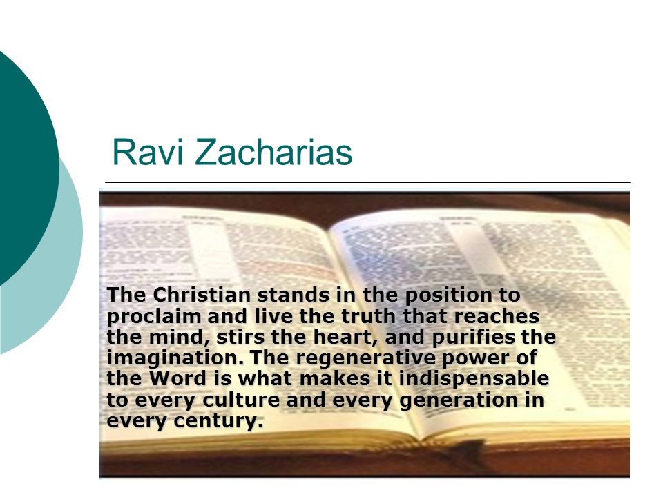 Ravi Zacharias The Christian stands in the position to proclaim and live the truth that reaches the mind, stirs the heart, and purifies the imaginatio