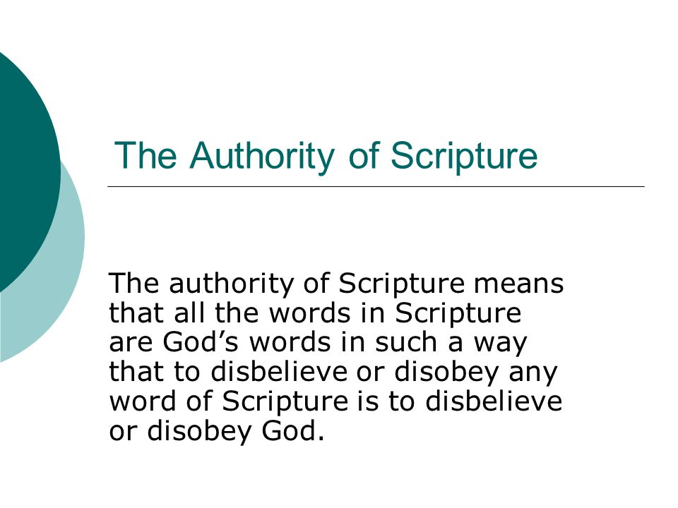 The Authority of Scripture The authority of Scripture means that all the words in Scripture are God's words in such a way that to disbelieve or disobe