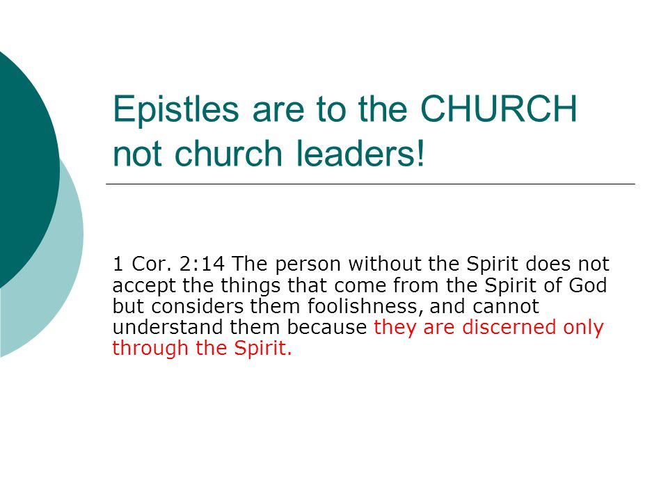 Epistles are to the CHURCH not church leaders! 1 Cor. 2:14 The person without the Spirit does not accept the things that come from the Spirit of God b