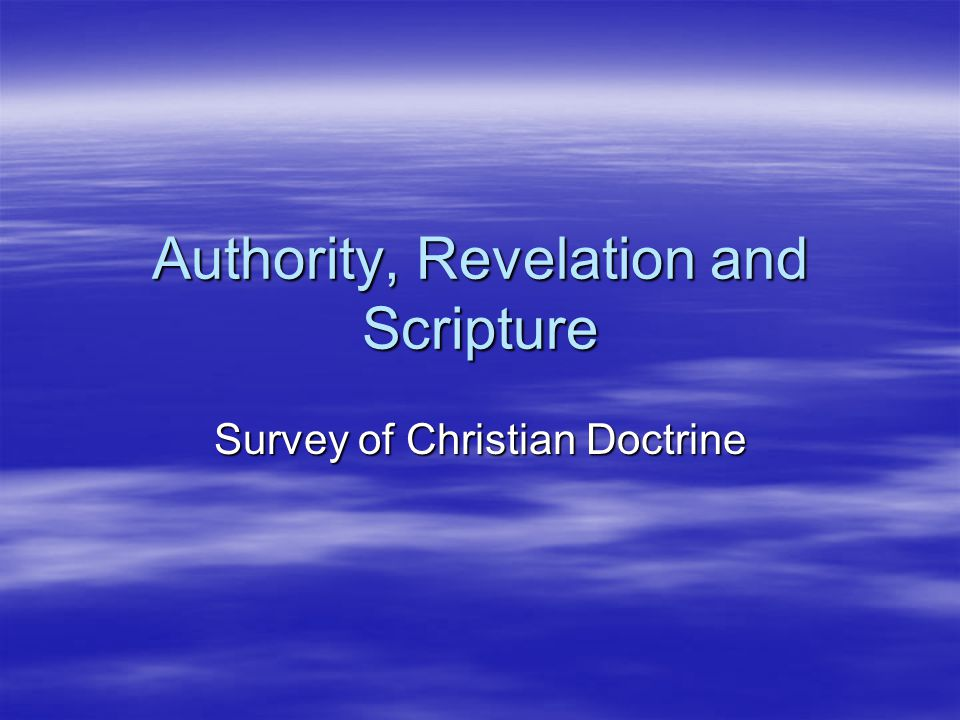 Authority, Revelation and Scripture Survey of Christian Doctrine