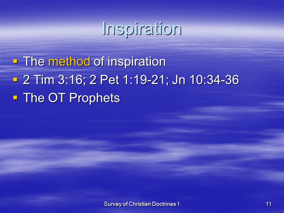 Survey of Christian Doctrines 111 Inspiration  The method of inspiration  2 Tim 3:16; 2 Pet 1:19-21; Jn 10:34-36  The OT Prophets