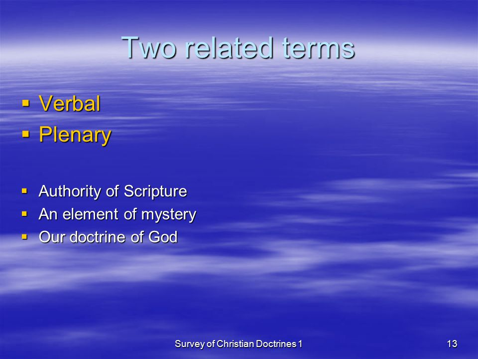 Survey of Christian Doctrines 113 Two related terms  Verbal  Plenary  Authority of Scripture  An element of mystery  Our doctrine of God