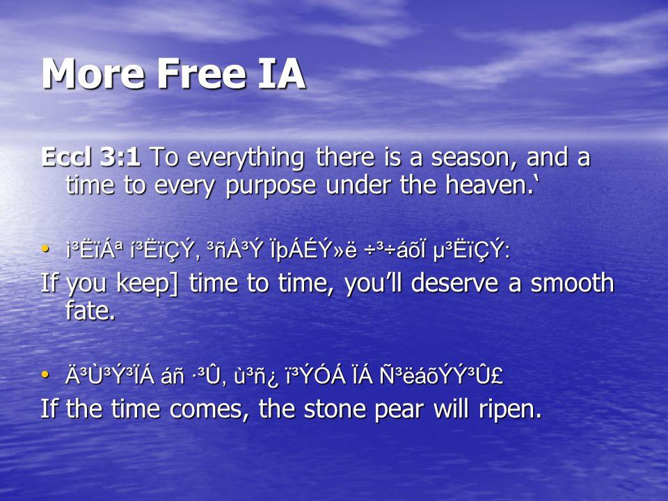 More Free IA Eccl 3:1 To everything there is a season, and a time to every purpose under the heaven.' ì³ËïÁª í³ËïÇÝ, ³ñÅ³Ý ÏþÁÉÝ»ë ÷³÷áõÏ µ³ËïÇÝ: ì³ËïÁª í³ËïÇÝ, ³ñÅ³Ý ÏþÁÉÝ»ë ÷³÷áõÏ µ³ËïÇÝ: If you keep] time to time, you'll deserve a smooth fate.