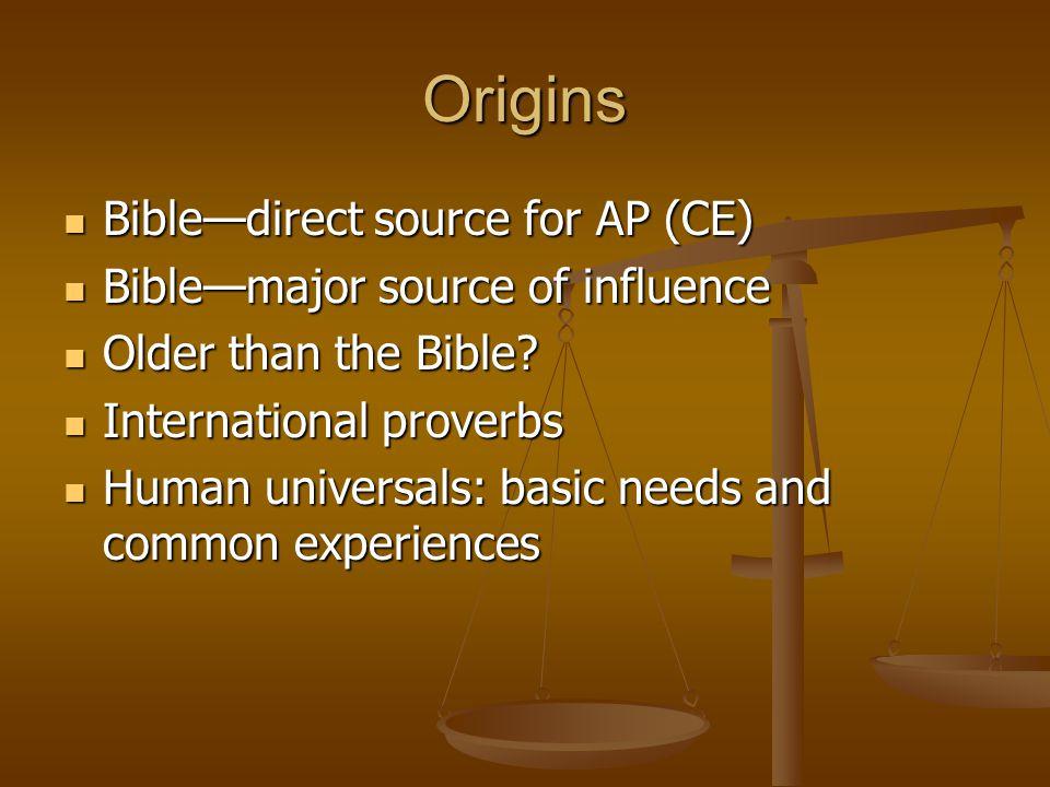 Origins Bible—direct source for AP (CE) Bible—direct source for AP (CE) Bible—major source of influence Bible—major source of influence Older than the Bible.