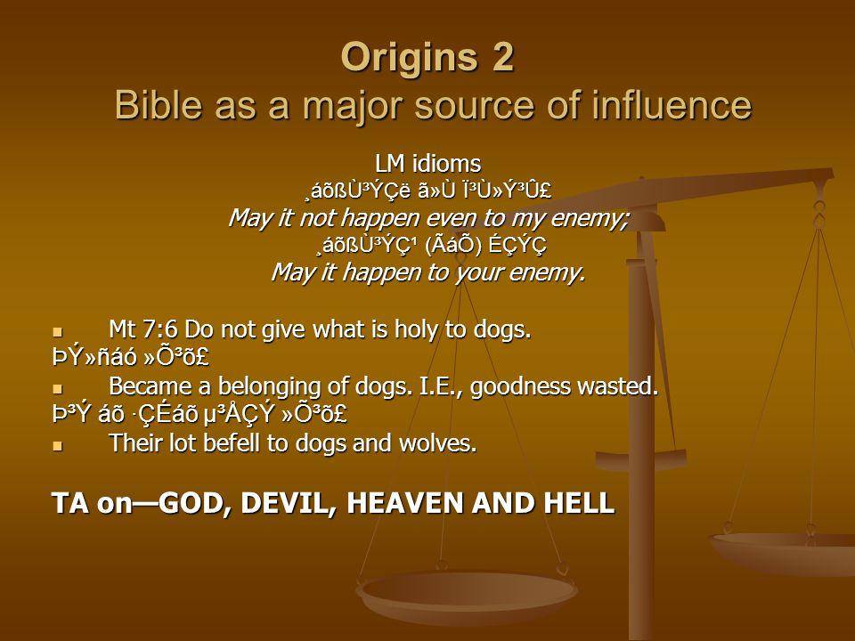 Origins 2 Bible as a major source of influence LM idioms ¸áõßÙ³ÝÇë ã»Ù ϳٻݳۣ May it not happen even to my enemy; ¸áõßÙ³Ýǹ (ÃáÕ) ÉÇÝÇ ¸áõßÙ³Ýǹ (ÃáÕ) ÉÇÝÇ May it happen to your enemy.