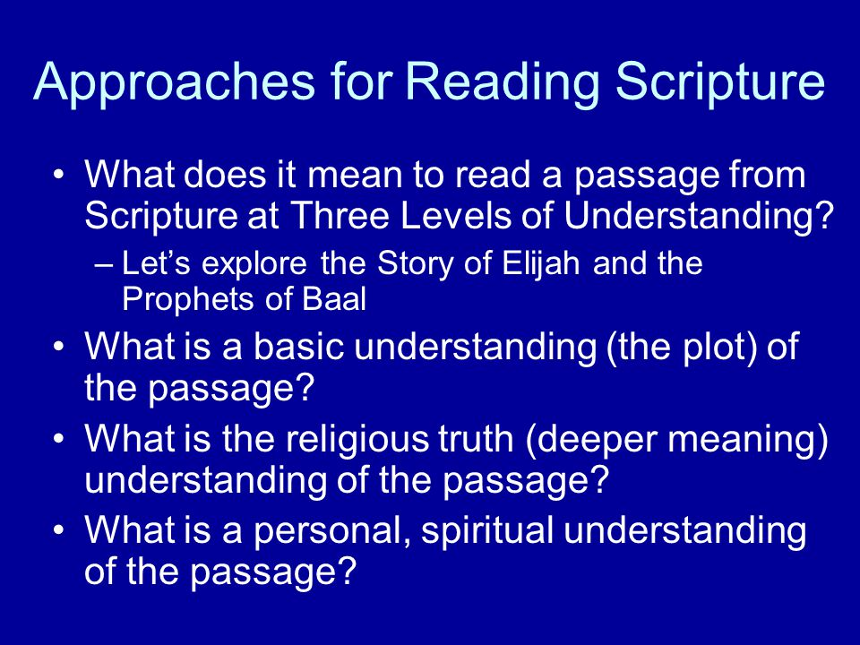 Approaches for Reading Scripture What does it mean to read a passage from Scripture at Three Levels of Understanding.