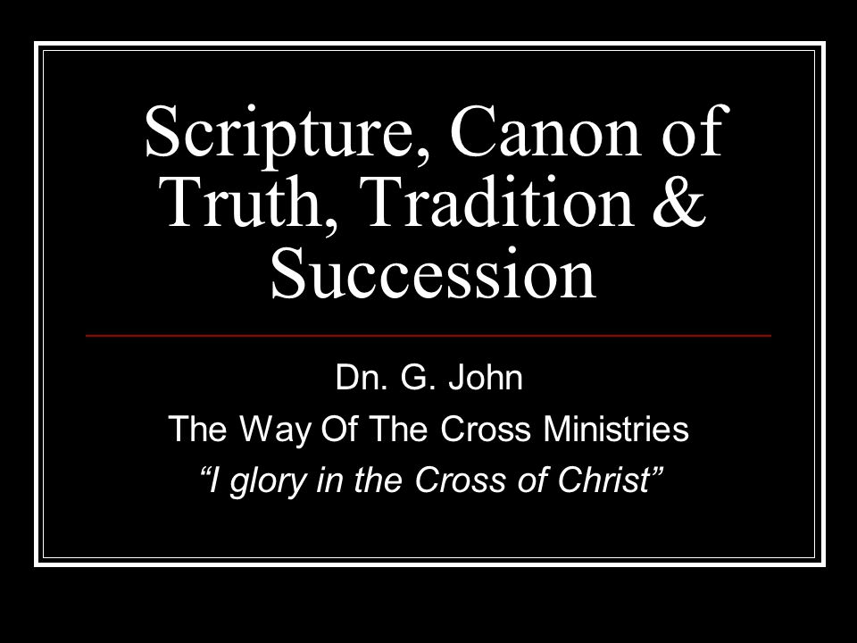 Scripture, Canon of Truth, Tradition & Succession Dn.