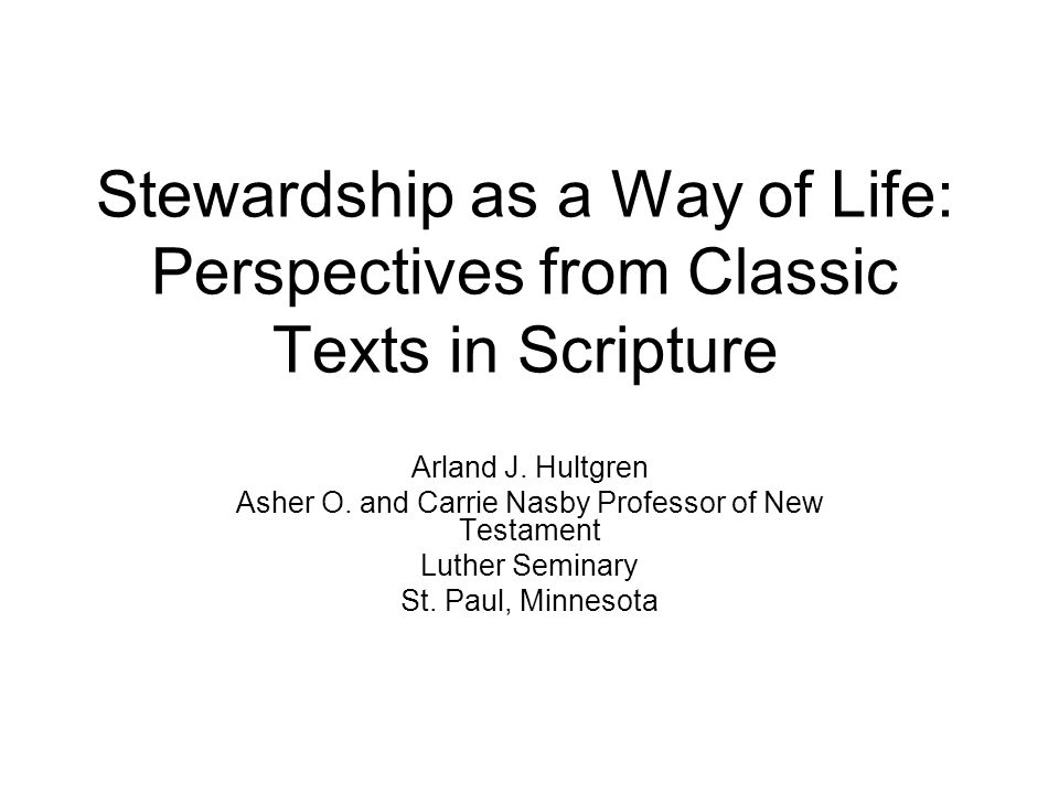 Stewardship as a Way of Life: Perspectives from Classic Texts in Scripture Arland J.