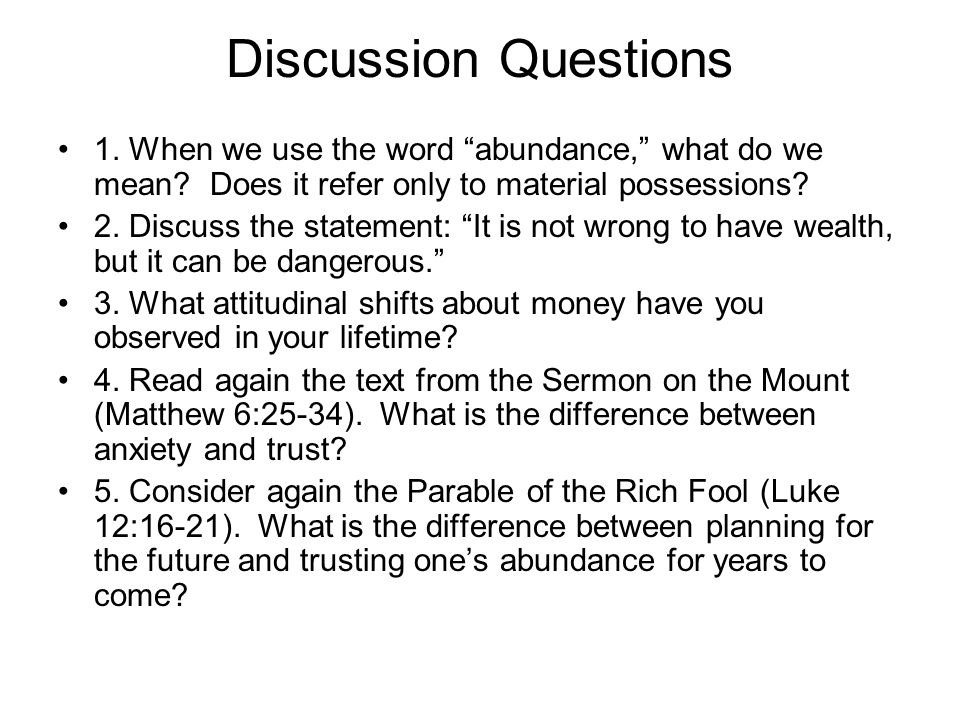 """Discussion Questions 1. When we use the word """"abundance,"""" what do we mean? Does it refer only to material possessions? 2. Discuss the statement: """"It i"""