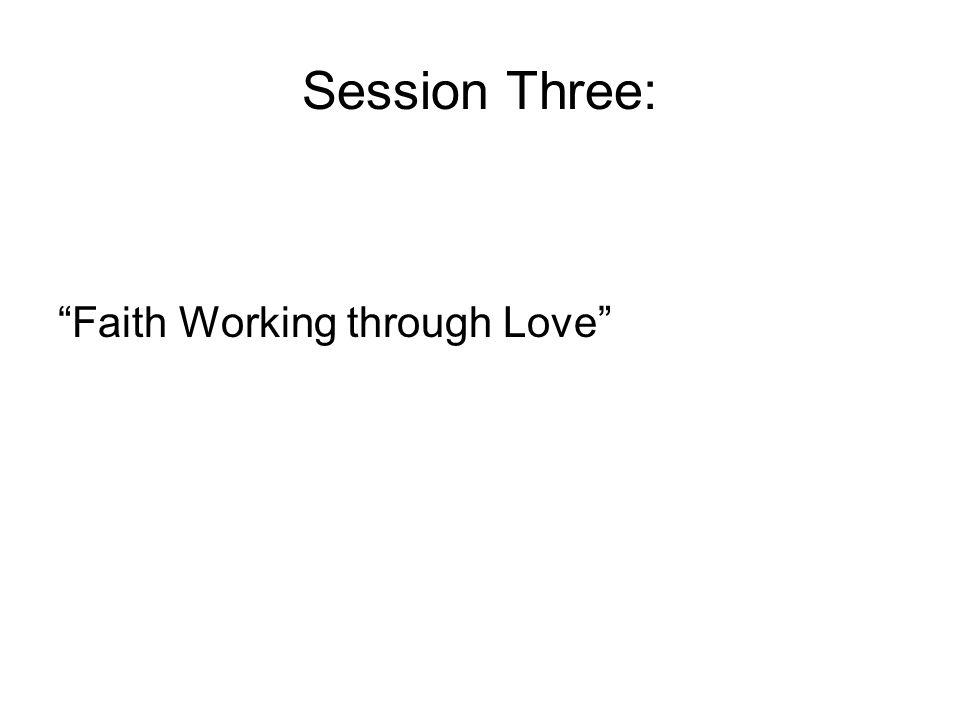 "Session Three: ""Faith Working through Love"""