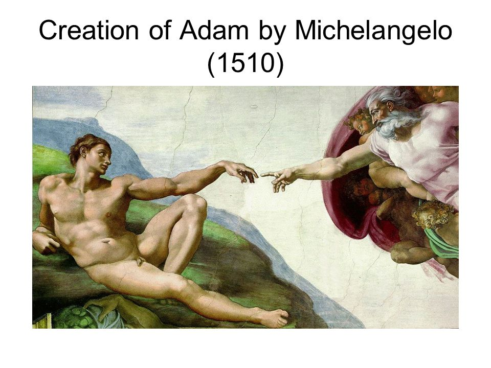 Creation of Adam by Michelangelo (1510)