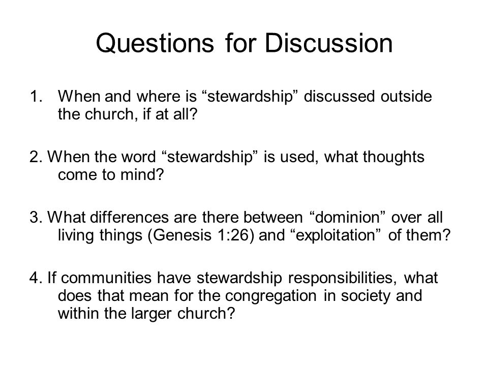 """Questions for Discussion 1.When and where is """"stewardship"""" discussed outside the church, if at all? 2. When the word """"stewardship"""" is used, what thoug"""