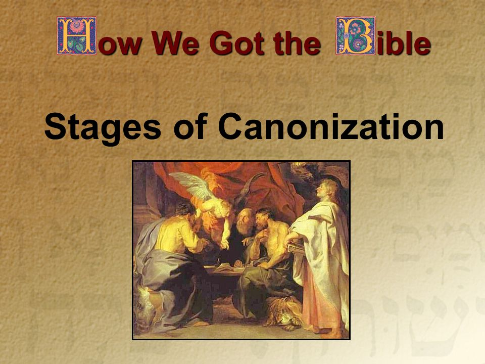 ow We Got the ible Stages of Canonization