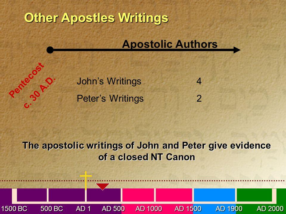 1500 BC 500 BC AD 1 AD 500 AD 1000 AD 1500 AD 1900 AD 2000 Other Apostles Writings Other Apostles Writings Apostolic Authors Pentecost c. 30 A.D. John