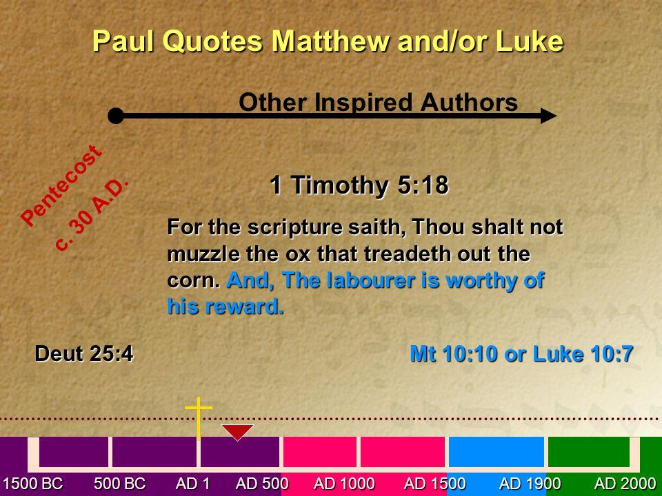 1500 BC 500 BC AD 1 AD 500 AD 1000 AD 1500 AD 1900 AD 2000 Paul Quotes Matthew and/orLuke Paul Quotes Matthew and/or Luke Other Inspired Authors Pentecost c.