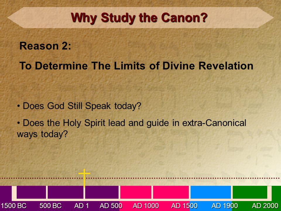 1500 BC 500 BC AD 1 AD 500 AD 1000 AD 1500 AD 1900 AD 2000 Why Study the Canon? Why Study the Canon? Reason 2: To Determine The Limits of Divine Revel