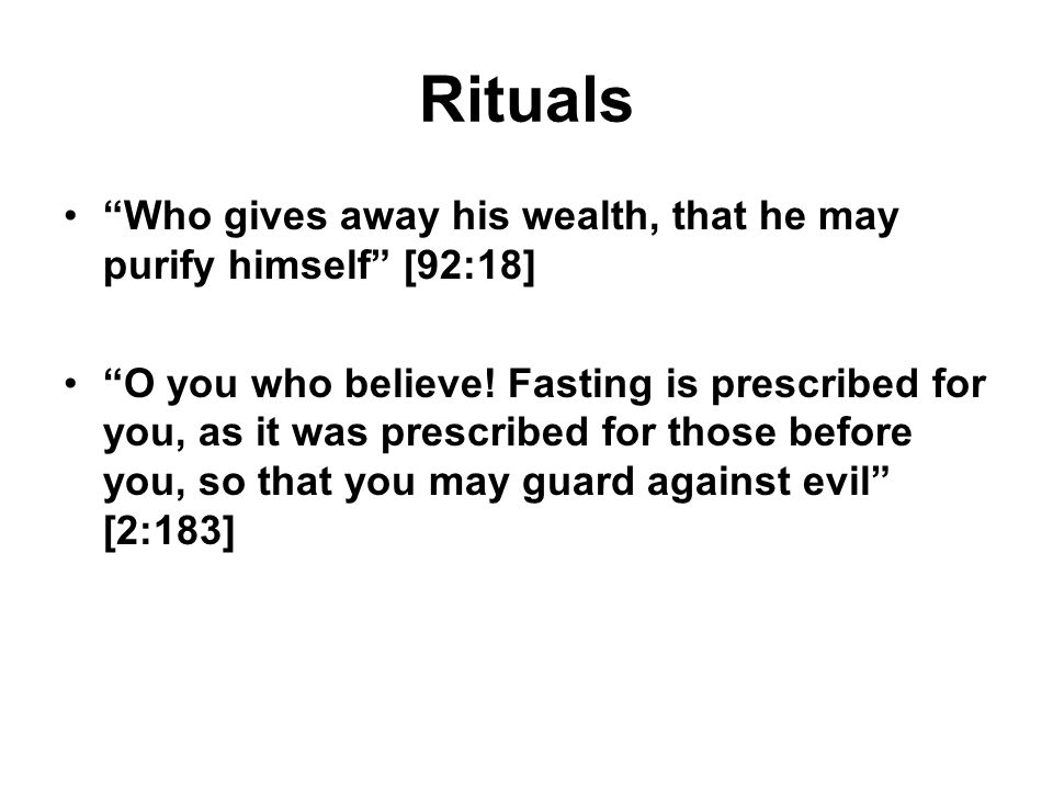 Rituals Who gives away his wealth, that he may purify himself [92:18] O you who believe.