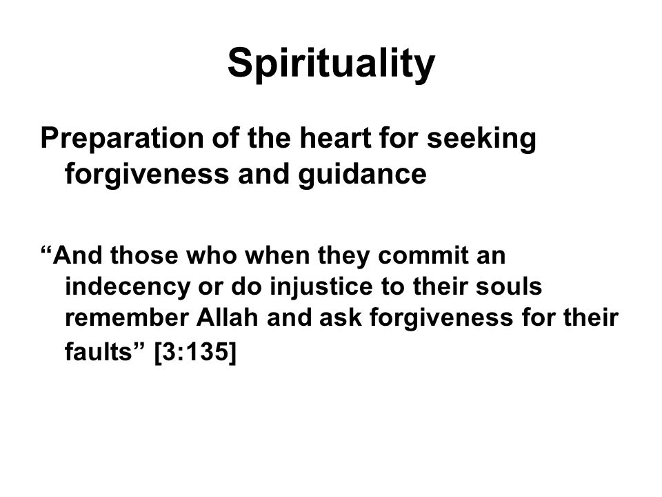 """Spirituality Preparation of the heart for seeking forgiveness and guidance """"And those who when they commit an indecency or do injustice to their souls"""