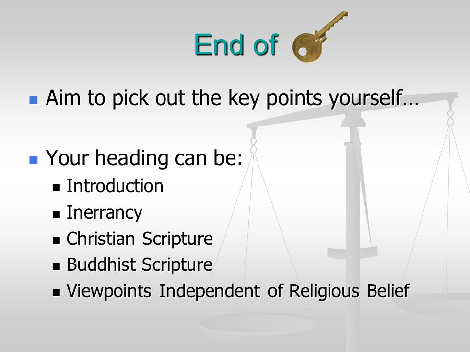 End of Aim to pick out the key points yourself… Aim to pick out the key points yourself… Your heading can be: Your heading can be: Introduction Introduction Inerrancy Inerrancy Christian Scripture Christian Scripture Buddhist Scripture Buddhist Scripture Viewpoints Independent of Religious Belief Viewpoints Independent of Religious Belief
