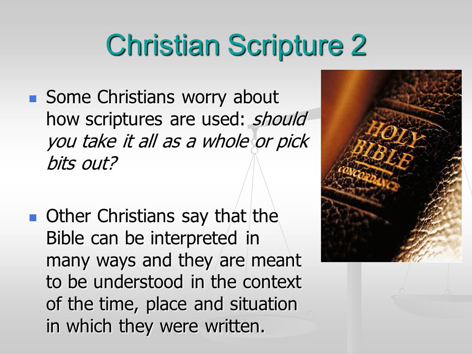 Christian Scripture 3 Christian Scripture were written a long time ago (Bronze Age) when many issues could not have even been imagined.
