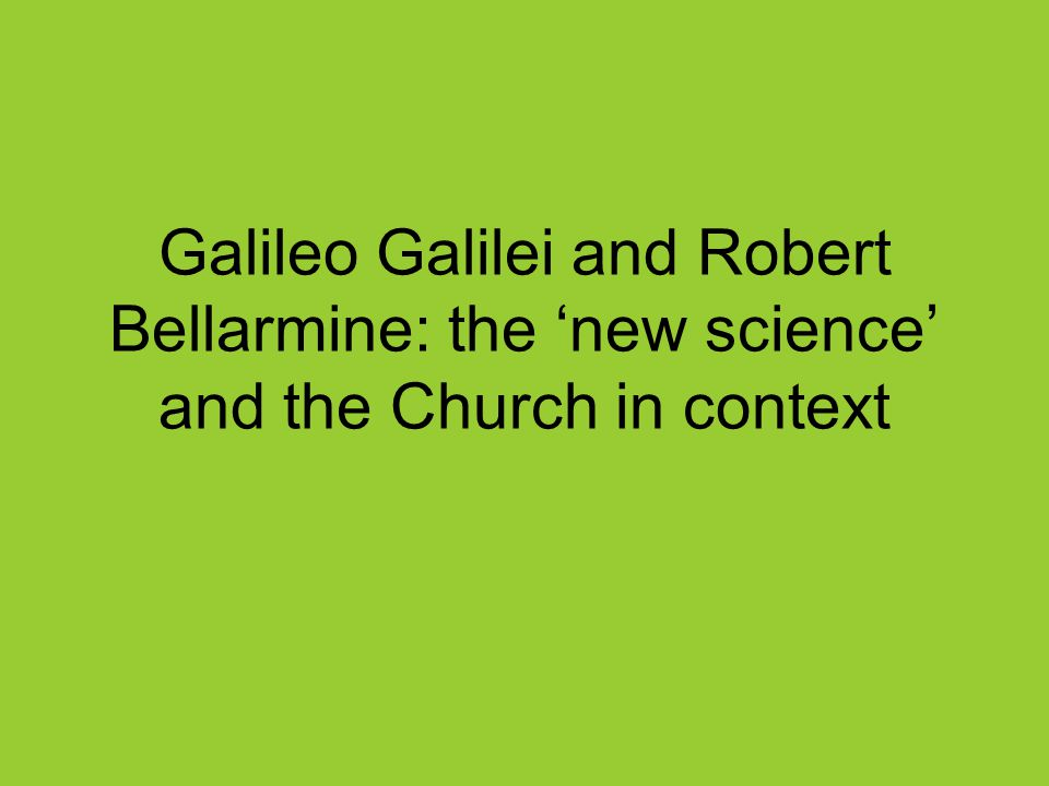 Galileo Galilei and Robert Bellarmine: the 'new science' and the Church in context