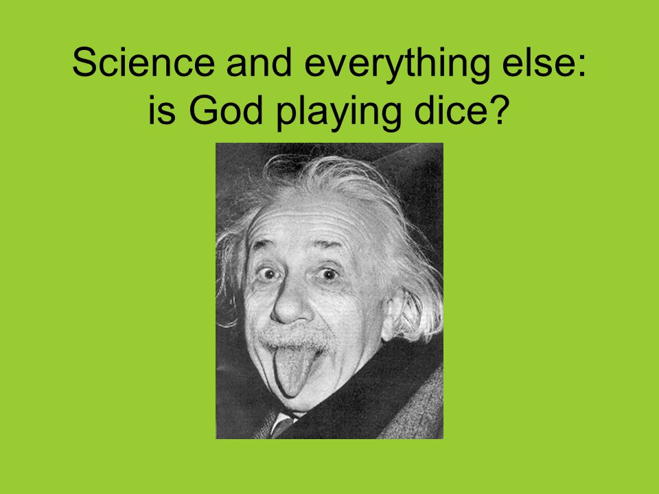 Science and everything else: is God playing dice?