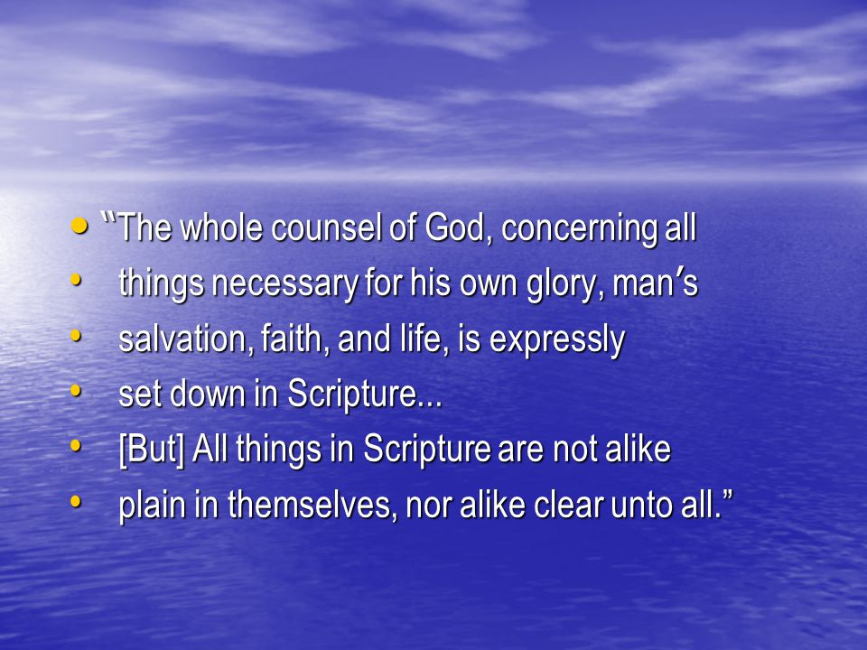 """ The whole counsel of God, concerning all "" The whole counsel of God, concerning all things necessary for his own glory, man ' s things necessary for"