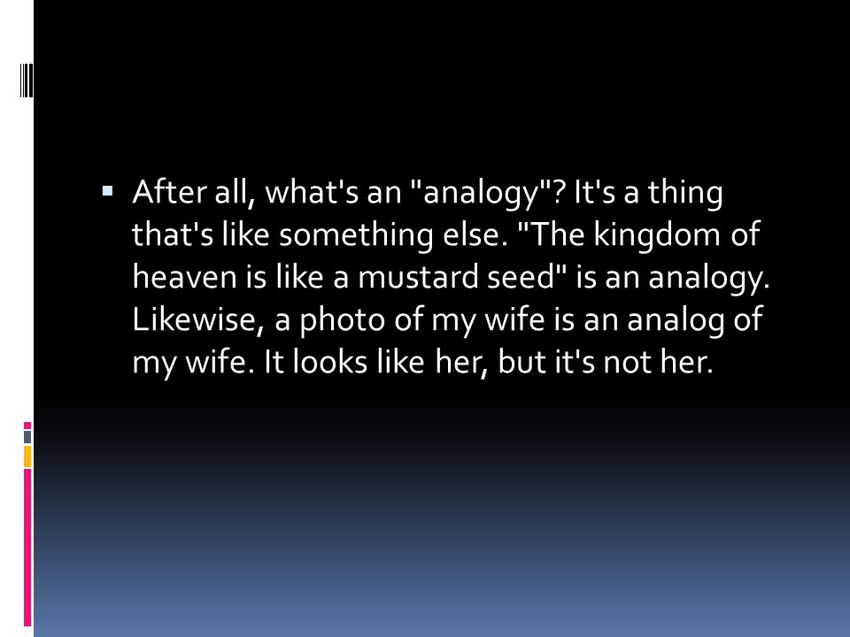  After all, what s an analogy . It s a thing that s like something else.