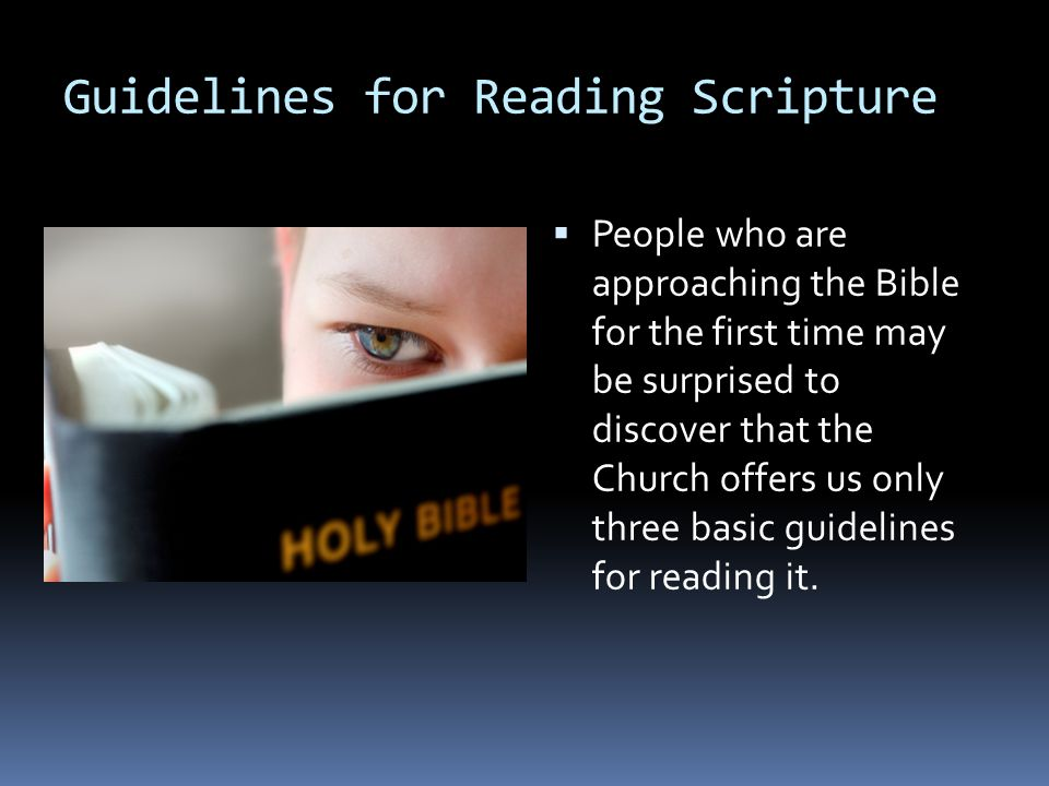  People who are approaching the Bible for the first time may be surprised to discover that the Church offers us only three basic guidelines for reading it.