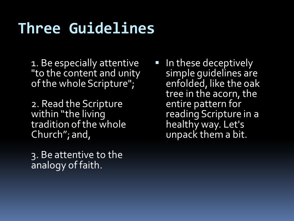 Three Guidelines 1. Be especially attentive to the content and unity of the whole Scripture ; 2.