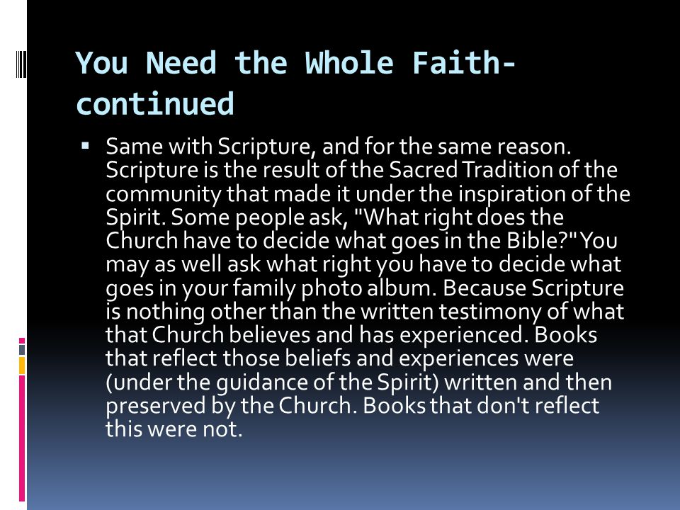 You Need the Whole Faith- continued  Same with Scripture, and for the same reason.