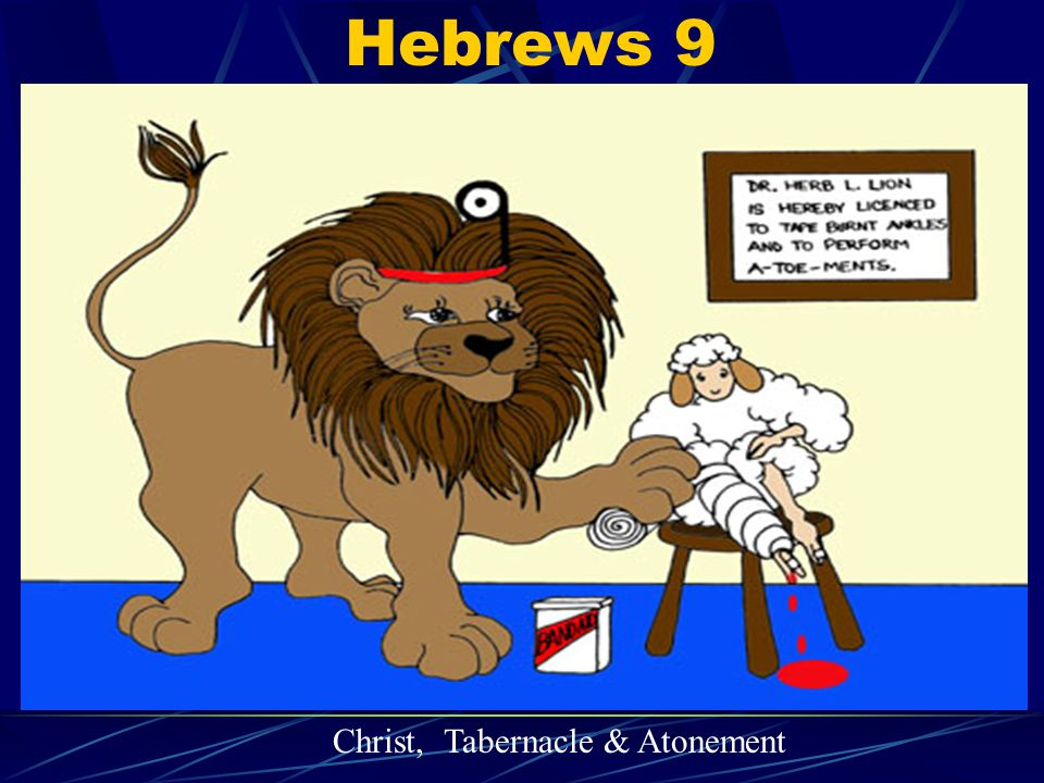 Hebrews 9 Christ, Tabernacle & Atonement