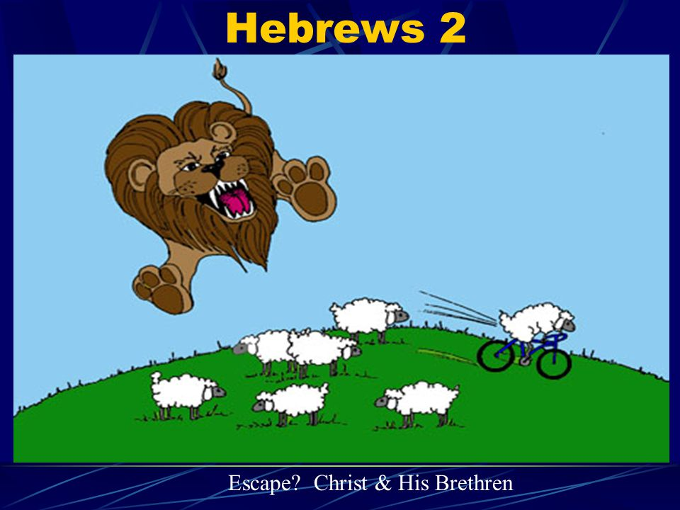 Hebrews 2 Escape? Christ & His Brethren