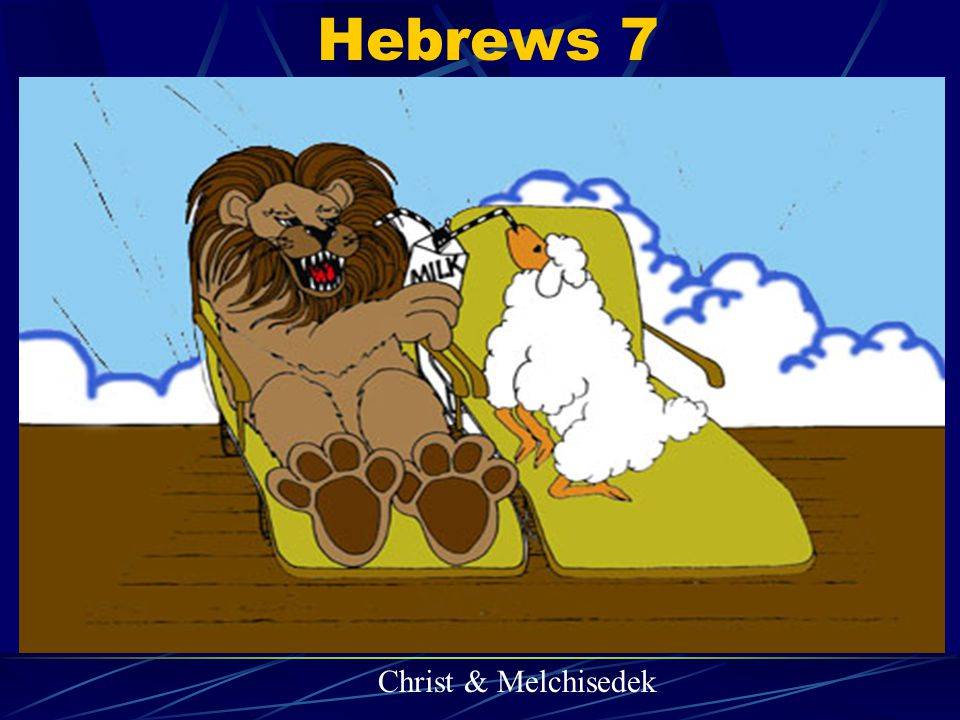 Hebrews 7 Christ & Melchisedek