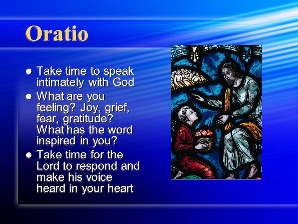 Oratio Take time to speak intimately with God Take time to speak intimately with God What are you feeling.