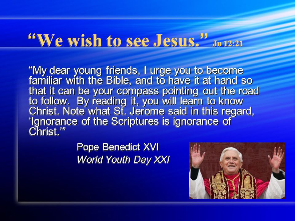 We wish to see Jesus Jn 12:21 Our Scripture reading will be taken from the Gospel of John: Our Scripture reading will be taken from the Gospel of John: The Coming of Jesus' Hour John 12:20-32 John 12:20-32 Please write this passage on your journal page.